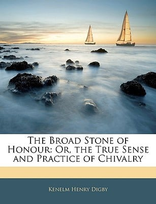 The Broad Stone of Honour: Or, the True Sense and Practice of Chivalry book written by Digby, Kenelm Henry