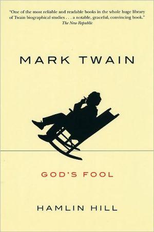 Mark Twain: God's Fool book written by Hamlin Hill