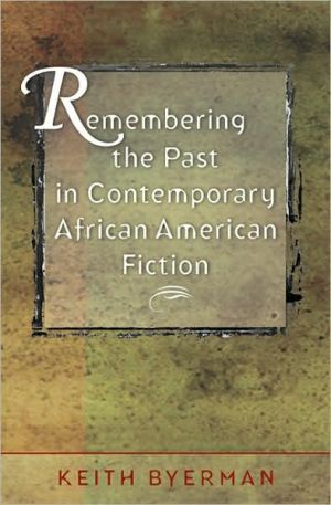 Remembering the Past in Contemporary African American Fiction book written by Keith Byerman