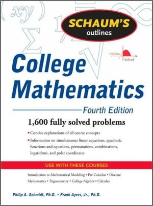 Schaum's Outline of College Mathematics, Fourth Edition book written by Philip Schmidt