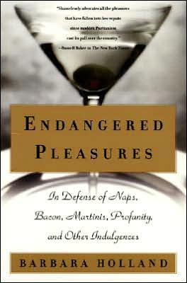 Endangered Pleasures: In Defense of Naps, Bacon, Martinis, Profanity, and Other Indulgences book written by Barbara Holl&