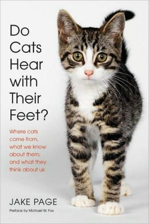 Do Cats Hear with Their Feet?: Where Cats Come From, What We Know about Them, and What They Think about Us book written by Jake Page