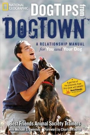 Dog Tips From DogTown: A Relationship Manual for You and Your Dog book written by Best Friends Best Friends Animal Society