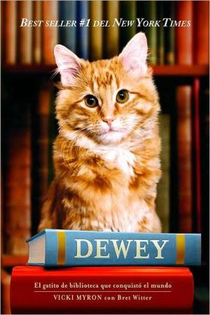 Dewey. El gatito de biblioteca que conquistó el mundo (Dewey: The Small-Town Library Cat Who Touched the World) book written by Vicki Myron