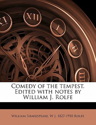 Comedy of the Tempest. Edited with Notes by William J. Rolfe written by Shakespeare, William , Rolfe, W. J. 1827