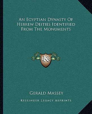 An Egyptian Dynasty of Hebrew Deities Identified from the Monuments book written by Massey, Gerald