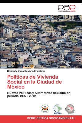 Pol Ticas de Vivienda Social En La Ciudad de M Xico written by Heriberto Efr Maldonado Victoria
