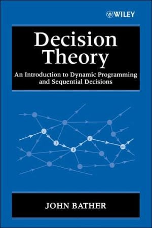 Decision Theory: An Introduction to Dynamic Programming and Sequential Decisions book written by John Bather