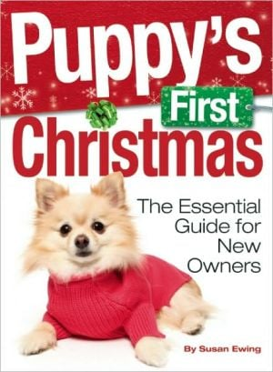 Puppy's First Christmas: The Essential Guide for New Owners book written by Susan Ewing