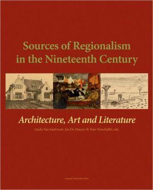 Sources of Regionalism in the Nineteenth Century book written by Linda Van Santvoort