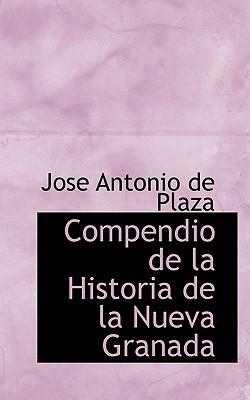 Compendio de La Historia de La Nueva Granada book written by Antonio De Plaza, Jose