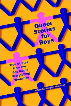 Queer Stories for Boys: True Tales from the Gay Men's Storytelling Workshop written by Doug McKeown