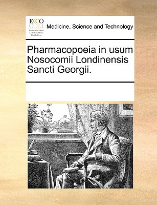 Pharmacopoeia in Usum Nosocomii Londinensis Sancti Georgii. written by Multiple Contributors, See Notes