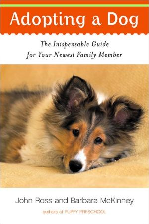 Adopting a Dog: The Indispensable Guide for Your Newest Family Member book written by Barbara McKinney