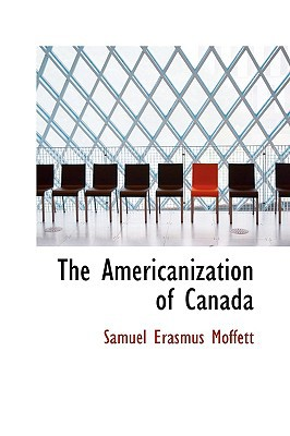 The Americanization of Canada written by Moffett, Samuel Erasmus