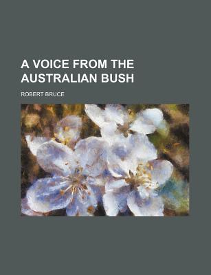 A Voice from the Australian Bush book written by Bruce, Robert