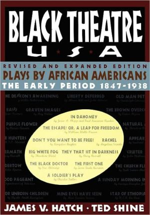 Black Theatre USA: Plays by African Americans, The Early Period 1847-1938 book written by James V. Hatch