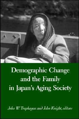 Demographic Change and the Family in Japan's Aging Society book written by John W. Traphagan