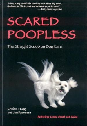 Scared Poopless: The Straight Scoop on Dog Care book written by Chiclet T. Dog