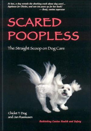 Scared Poopless: The Straight Scoop on Dog Care written by Chiclet T. Dog