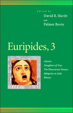 Euripides, 3: Alcestis, Daughters of Troy, The Phoenician Women, Iphigenia at Aulis, Rhesus, Vol. 3 book written by David R. Slavitt