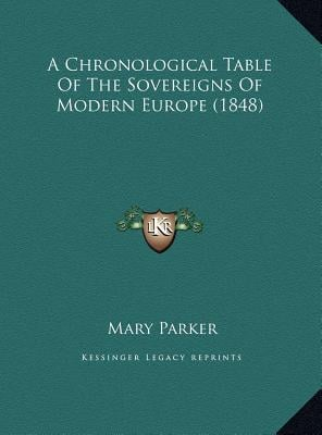 A Chronological Table of the Sovereigns of Modern Europe (1848) book written by Parker, Mary