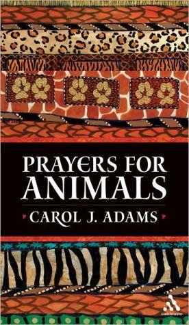 Prayers for Animals book written by Carol J. Adams