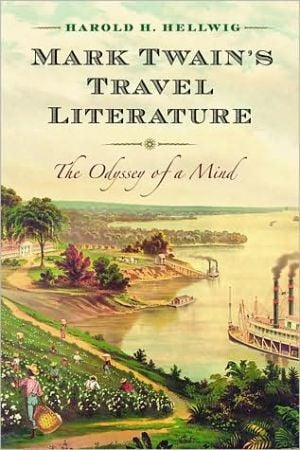 Mark Twain's Travel Literature: The Odyssey of a Mind book written by Harold H. Hellwig