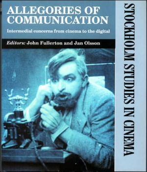 Allegories of Communication: Intermedial Concerns from Cinema to the Digital (Stockholm Studies in Cinema), Vol. 4 book written by John Fullerton