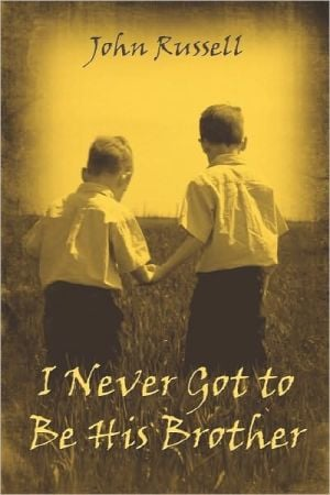 I Never Got to Be His Brother book written by John Russell