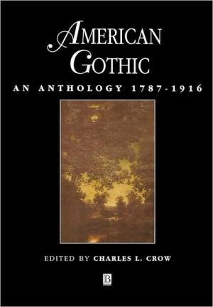 American Gothic: An Anthology 1787-1916 (Blackwell Anthologies Series) written by Crow