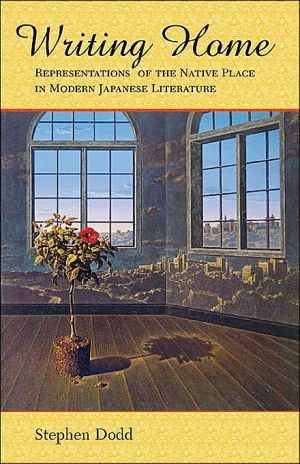 Writing Home: Representations of the Native Place in Modern Japanese Literature book written by Stephen Dodd