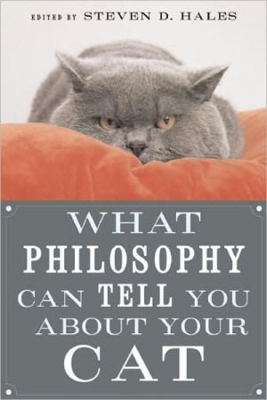 What Philosophy Can Tell You about Your Cat book written by Steven D. Hales