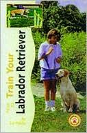 How to Train Your Labrador Retriever book written by Liz Palika