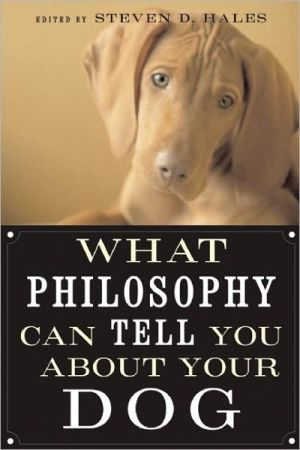 What Philosophy Can Tell You about Your Dog book written by Steven D. Hales