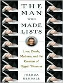 The Man Who Made Lists: Love, Death, Madness, and the Creation of Roget's Thesaurus book written by Joshua Kendall