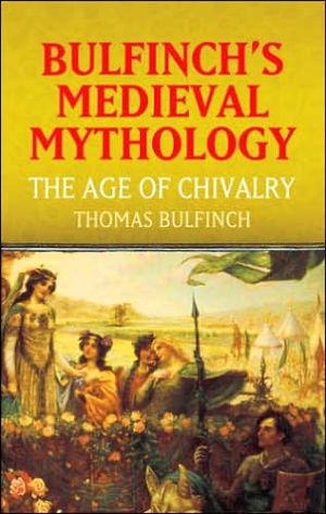 Bulfinch's Medieval Mythology: The Age of Chivalry book written by Thomas Bulfinch