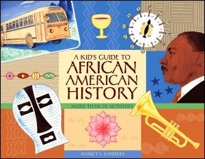 A Kid's Guide to African American History: More Than 70 Activities book written by Nancy I. Sanders