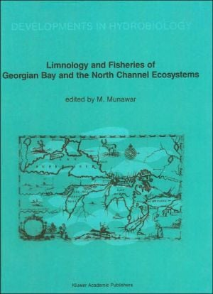 Limnology and Fisheries of Georgian Bay and the North Channel Ecosystems (Developments in Hydrobiology Series, Vol 46) book written by M. Munawar