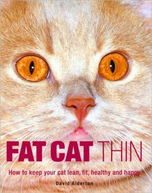 Fat Cat Thin: How to Keep Your Cat Lean, Fit, Healthy and Happy book written by David Alderton