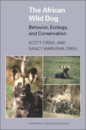 The African Wild Dog: Behavior, Ecology, and Conservation book written by Scott Creel