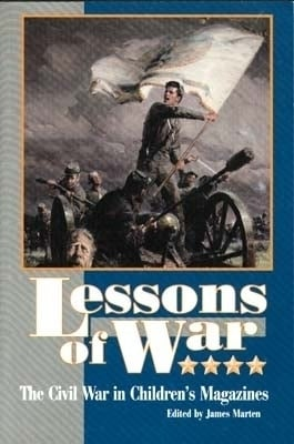 Lessons of War: The Civil War in Children's Magazines written by James Marten