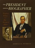 The President and His Biographer: Woodrow Wilson and Ray Stannard Baker book written by Merrill D. Peterson
