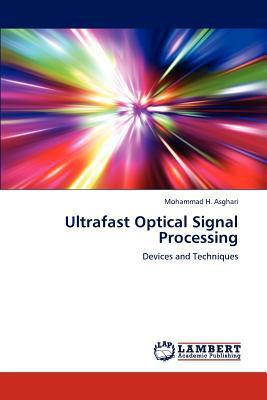Ultrafast Optical Signal Processing written by Mohammad H. Asghari