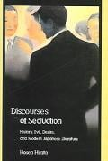 Discourses of Seduction: History, Evil, Desire, and Modern Japanese Literature written by Hosea Hirata