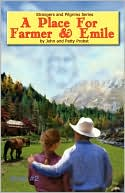 A Place For Farmer And Emile book written by John And Patty Probst