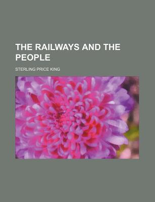 The Railways and the People book written by King, Sterling Price