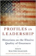 Profiles in Leadership: Historians on the Elusive Quality of Greatness book written by Walter Isaacson