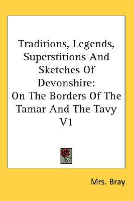 Traditions, Legends, Superstitions and S book written by Bray