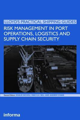 Risk Management in Port Operations, Logistics and Supply Chain Security written by Bell, Michael